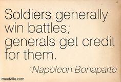 I soldati vincono le battaglie; i generali ne traggono i benefici