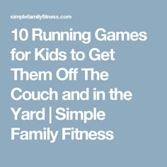 10 Running Games for Kids to Get Them Off The Couch and in the Yard | Simple Family Fitness