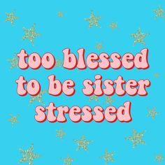 too blessed to be sister stressed quote inspirational words truth true relatable funny meme james charles sisters lol haha lmao positivity happiness gold stars pink red blue vintage retro aesthetic happy vsco vibes Happy Quotes, Positive Quotes, Me Quotes, Funny Quotes, Quotes Girls, Happy Sayings, Pink Quotes, Quotes Images, Happiness Quotes