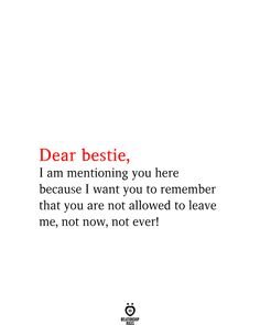Dear bestie, I am mentioning you here because I want you to remember that you are not allowed to leave me, not now, not ever! Words For Best Friend, Good Friends Are Like Stars, Dear Best Friend, Quotes About Friendship Ending, Short Friendship Quotes, Best Friendship, I Love You Quotes, Love Yourself Quotes, Love You Bestie