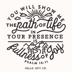 """""""You will show me the path of life. In Your presence is fullness of joy. Bible Notes, Bible Verses, Jesus Bible, God Jesus, Scriptures, Battle Of The Mind, Psalm 11, Illustrated Words, We Remember"""