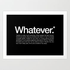 Whatever.* Applies to pretty much everything Art Print by WORDS BRAND™ - $18.00