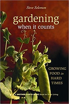 Gardening When It Counts: Growing Food in Hard Times (Mother Earth News Wiser Living Series): Steve Solomon: 9780865715530: AmazonSmile: Books