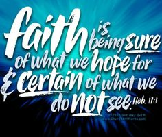 """Faith is being SURE of what we HOPE for and CERTAIN of what we do NOT see. -Hebrews 11:1 #faithquotes"