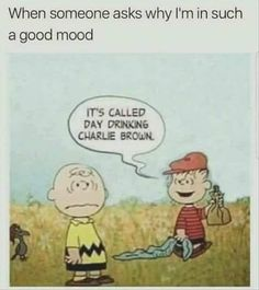 funny cartoon funny peanuts cartoon when someone asks why I'm in such a good mood its called day drinking charlie brown Memes Humor, Funny Jokes, Drunk Humor, Drunk Quotes, Funny Drinking Memes, Humour Quotes, Humor Humour, Drinking Quotes, Wine Quotes