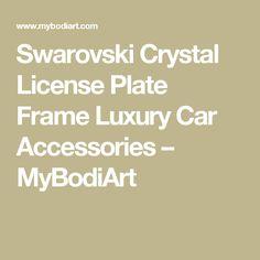Swarovski Crystal License Plate Frame Luxury Car Accessories – MyBodiArt 9116f2596