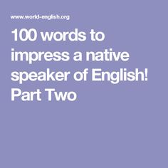 100 words to impress a native speaker of English! Part Two