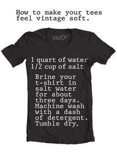 How to make your tees feel vintage soft. Want to get your tee even softer? Here's how to make it feel like an old vintage t-shirt. All you need is a t-shirt, a little salt, water, and about 3 days.