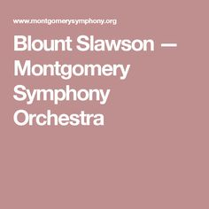 Blount Slawson — Montgomery Symphony Orchestra Music Competition, Orchestra, Artist, Artists, Band, Amen