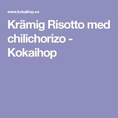 Krämig Risotto med chilichorizo - Kokaihop Risotto, Chorizo, Chili, Chile, Chilis