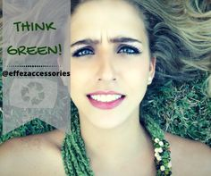 THINK GREEN!!