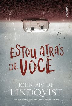 Divulgando | Estou atrás de você, de John Ajvide Lindqvist - Cantinho da Leitura