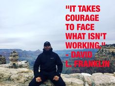 """It takes courage to face what isn't working."" - David L. Franklin  #dcinhometrainer #motivation #inspiration #healthcoach #grandcanyon #healthy #fitness #simplicity"