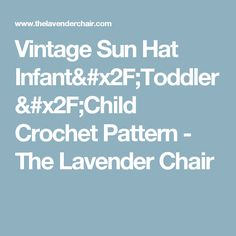 Vintage Sun Hat Infant/Toddler/Child Crochet Pattern - The Lavender Chair