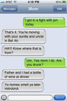 Mom Might Be Drunk If...she incorporates the Prince of Bel-air theme lyrics into one of your serious text conversations.