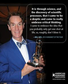 Bill Nye, the AHA's 2010 Humanist of the Year, on not blowing your one shot at life.