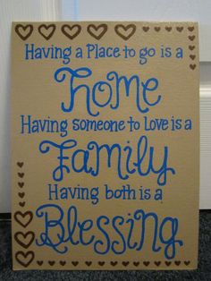 """Wall Art - Hand painted canvas - quote: """"Having a place to go is a home, having someone to love is a family, having both is a blessing"""". $10.00, via Etsy."""