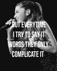 But everytime I try to say it words they only complicate it ~ Ariana Grande - Baby I ♫
