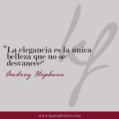 La elegancia: un arma infalible para la mujer #audreyhepburn #audreyhepburnquotes #karenferrer #venezuela