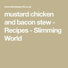 mustard chicken and bacon stew - Recipes - Slimming World