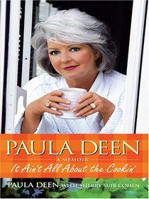 """Paula Deen: It Ain't All About the Cookin' (Thorndike Press Large Print Biography Series)"" by Paula Deen, Sherry Suib Cohen"