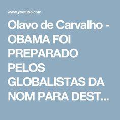 Olavo de Carvalho - OBAMA FOI PREPARADO PELOS GLOBALISTAS DA NOM PARA DESTRUIR OS EUA - YouTube