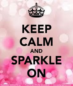 Keep Calm and Sparkle - Bing Images