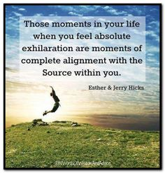 Those moments in your life when you feel absolute exhilaration are moments of complete alignment with the Source (GOD) withing you Spiritual Wisdom, Spiritual Awakening, Great Quotes, Inspirational Quotes, Motivational, Life Quotes, Quotes To Live By, Abraham Hicks Quotes, Spiritual Inspiration