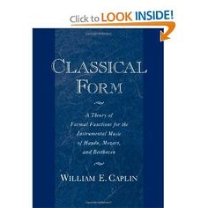 Classical Form: A Theory of Formal Functions for the Instrumental Music of Haydn, Mozart, and Beethoven -  William E. Caplin