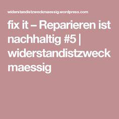 fix it – Reparieren ist nachhaltig #5 | widerstandistzweckmaessig