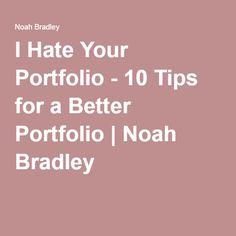 I Hate Your Portfolio - 10 Tips for a Better Portfolio | Noah Bradley