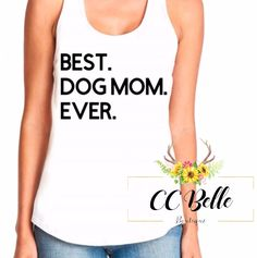 Best Dog Mom Ever Shirt  Shop here: etsy.com/shop/ccbelleboutique92  Follow me on Instagram @ccbelleboutique and Facebook https://www.facebook.com/ccbelleboutique/