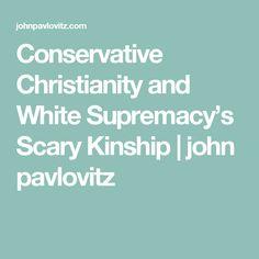 Conservative Christianity and White Supremacy's Scary Kinship | john pavlovitz