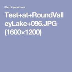Test+at+RoundValleyLake+096.JPG (1600×1200)