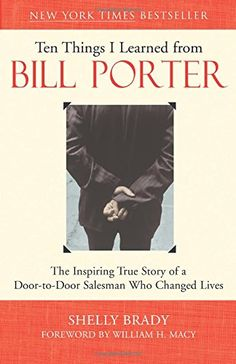 Ten Things I Learned from Bill Porter: The Inspiring True Story of the Door-to-Door Salesman Who Changed Lives by Shelly Brady Bill Porter, a Watkins salesman with cerebal palsy, has been featured in a Portland Oregonian story that was reprinted in Reader's Digest and an episode of 20/20 in 1995 that is still one of their highest rated segments with the most viewer response. In March of 2002, TNT will air the made-for-television movie starring William H. Macy, Helen Mirren, and Kyra…
