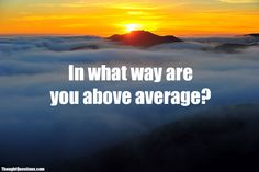 In what way are you above average?