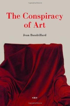 The Conspiracy of Art by Jean Baudrillard. $9.57. Author: Jean Baudrillard. Publisher: Semiotex(e) (August 19, 2005). Publication: August 19, 2005. Save 40%!