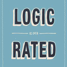 Sometime you have to go against logic! Find this typographic print on posters, cards, and phone cases on Redbubble. #typography #poster #inspiration #inspirationalquote