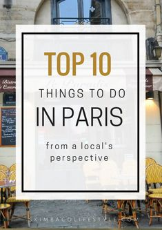 Top ten things to do in Paris from a local's perspective.