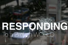 3 Ways Christians Should Respond to the Horror of a Broken World