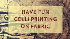 Gelli Printing on Fabric! Great idea for making foam stamps with glue gun over sketches too