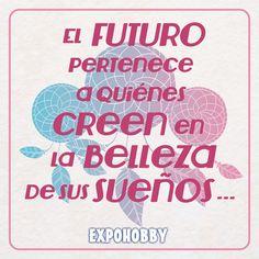#BuenMiercoles #Futuro #Creer #Belleza #Sueños #TePertenece #VosPodes #Soñar #Crear #Proyectar #Imaginar #Lograr #FrasesExpohobby