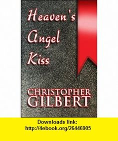 Heavens Angel Kiss A Journey of Living, Loving, Learning (9781615821372) Christopher Gilbert , ISBN-10: 1615821376  , ISBN-13: 978-1615821372 ,  , tutorials , pdf , ebook , torrent , downloads , rapidshare , filesonic , hotfile , megaupload , fileserve