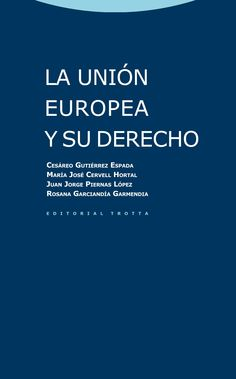 La Unión Europea y su derecho / Cesáreo Gutiérrez Espada ... [et al.] - 2012