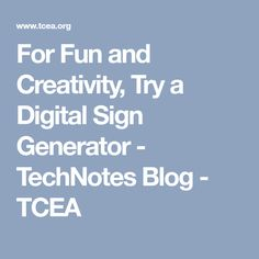 For Fun and Creativity, Try a Digital Sign Generator - TechNotes Blog - TCEA