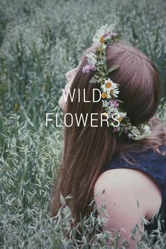 WILD FLOWERS Like wild flowers you must allow yourself to grow in all the places people thought you never would. E. V. Writings We can only be said to be alive in those moments when our hearts are conscious of our treasures... Look deep into nature, and then you