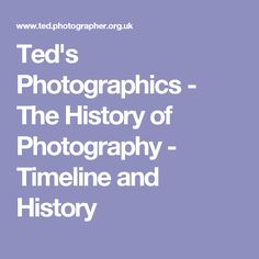 Ted's Photographics - The History of Photography - Timeline and History