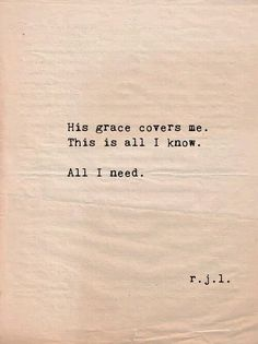 His grace covers me. This is all I know. All I need.