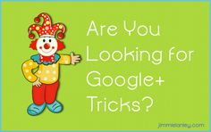Are You Looking for Google Plus Tricks?  #evang+