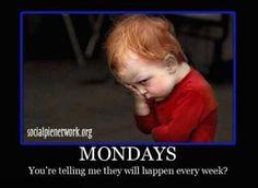 Mondays..... Not again